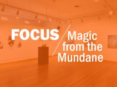 FOCUS: Magic from the Mundane